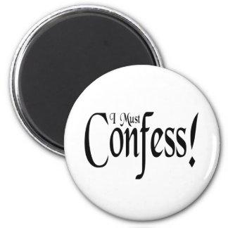 I Must Confess! Fridge Magnet