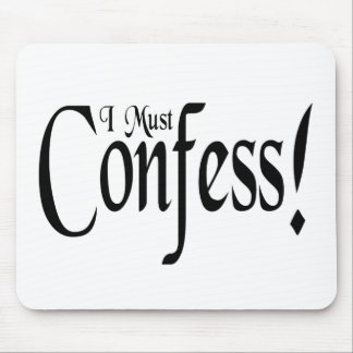 I Must Confess! Mouse Pad