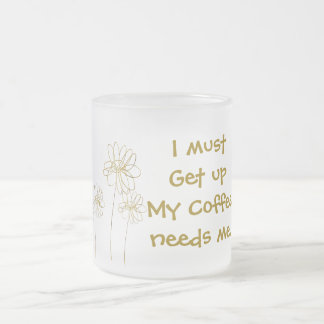 I Must Get Up... Frosted Glass Coffee Mug