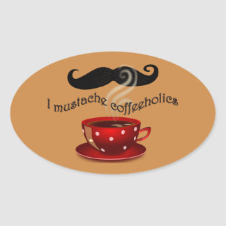 I mustache coffeeholics oval sticker