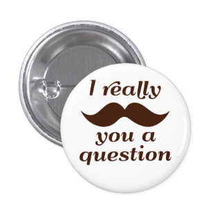 I Mustache You a Question 1 Inch Round Button