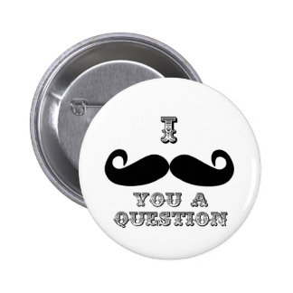 I Mustache You a Question 2 Inch Round Button