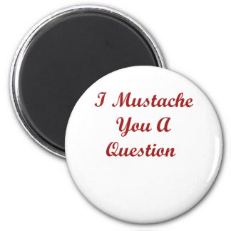 I Mustache You A Question! 2 Inch Round Magnet