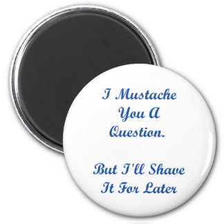 I Mustache You a Question.... 2 Inch Round Magnet