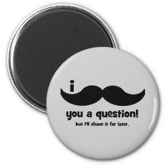 I mustache you a question 2 inch round magnet