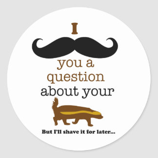 i mustache you a question about your honey badger classic round sticker