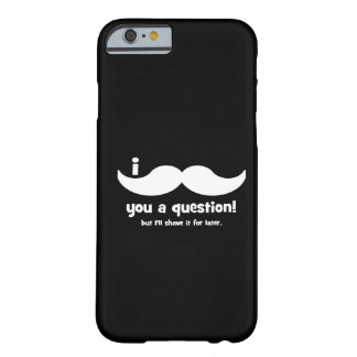 I mustache you a question barely there iPhone 6 case