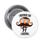 I Mustache You A Question... Button