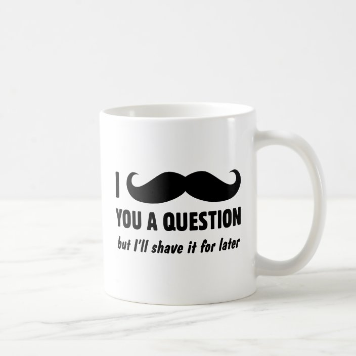 I Mustache You A Question Coffee Mug Zazzle Com
