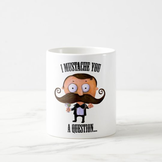 I Mustache You A Question... Coffee Mug