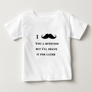 I Mustache You a Question Funny Image Baby T-Shirt