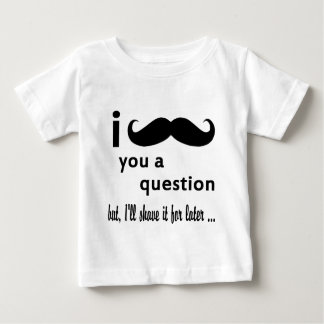 I Mustache You A Question Gifts Baby T-Shirt