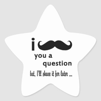 I Mustache You A Question Gifts Star Sticker