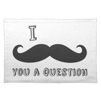 I mustache you a question I Love Mustache shop Place Mats