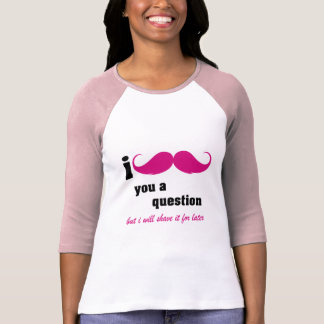 I mustache you a question in pink tee shirt