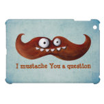 I Mustache You A Question... iPad Mini Covers