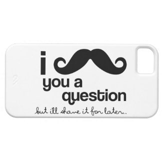I Mustache you a Question iPhone 5 Cover