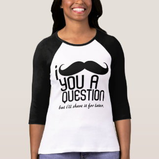 I Mustache You a Question Ladies 3/4 Sleeve Raglan Tee Shirts