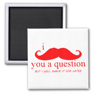 I Mustache You A Question Fridge Magnet