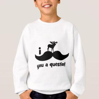 I mustache you a question moose sweatshirt