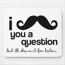 Mousepad with I Mustache You A Question ... design