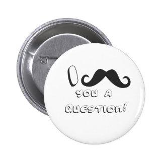 I mustache you a question! pinback button
