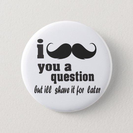 i mustache you a question pinback button