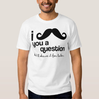 i mustache you a question shirts