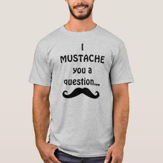 I mustache you a question... T-Shirt
