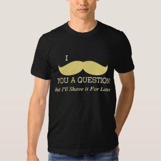 I Mustache You A Question T Shirts