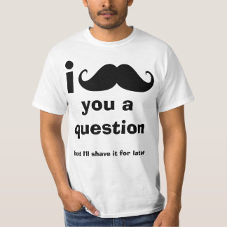 I Mustache you a question Tee Shirt