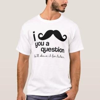 I Mustache You A Question Tee Shirts
