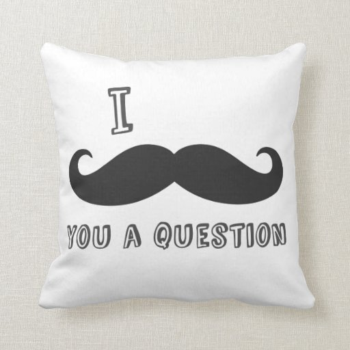 I mustache you a question throw pillows