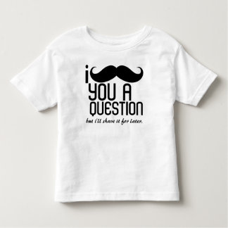 I Mustache You a Question Toddler T-Shirt