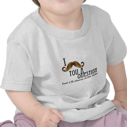 I Mustache you a Question Tshirts