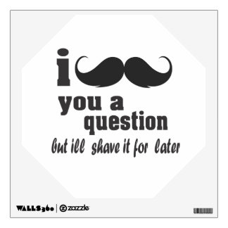 I mustache you a question wall sticker