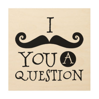 I Mustache You a Question Wood Wall Art