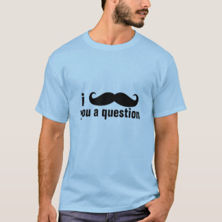 I MUSTACHE YOU A QUESTIONS T-Shirt