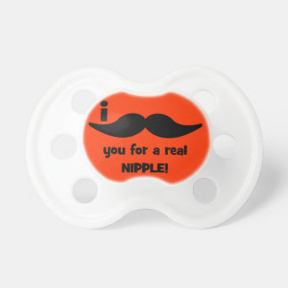 I mustache you for a real nipple pacifier