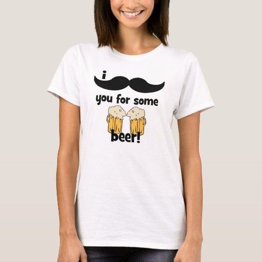 I mustache you for some beer! T-Shirt