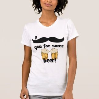 I mustache you for some beer T-Shirt