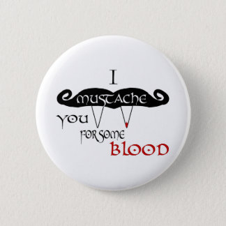 I Mustache You For Some Blood Button
