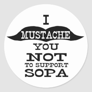 I Mustache You Not To Support SOPA Classic Round Sticker