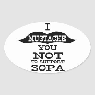 I Mustache You Not To Support SOPA Oval Sticker