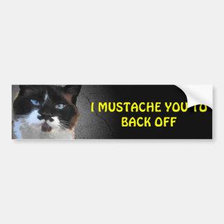 I Mustache You to Back Off Car Bumper Sticker