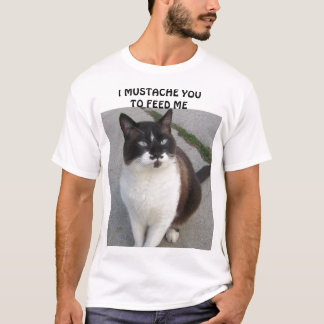 I Mustache you to feed me T-Shirt
