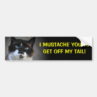 I Mustache You to Get Off My Tail Bumper Sticker