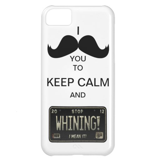 I Mustache you to Keep Calm & Stop Whining! iPhone 5C Case