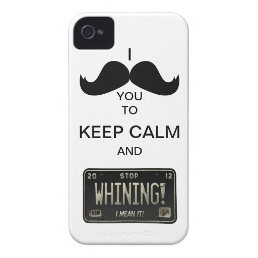 I Mustache you to Keep Calm & Stop Whining! Case-Mate iPhone 4 Cases
