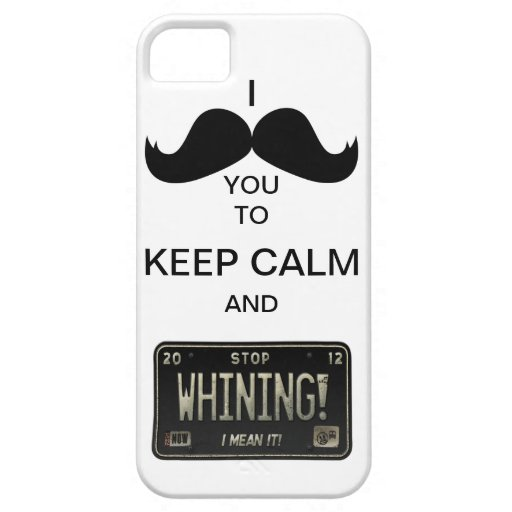 I Mustache you to Keep Calm & Stop Whining! iPhone 5 Cover